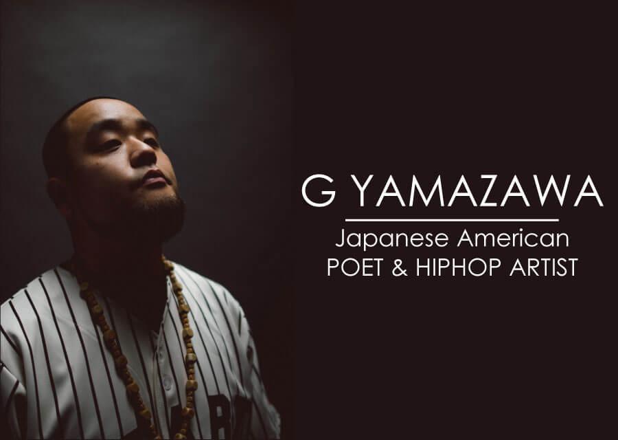G.YAMAZAWA | US最前線の日系ラッパーが語るポエトリー・シーンとアジアン・ヒップホップの現在地