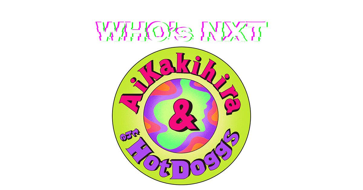 【Whos NXT】 カキヒラアイ / Ai Kakihira & the HotDoggs