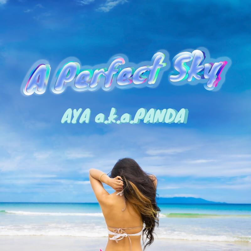 AYA a.k.a. PANDA 「A Perfect Sky」