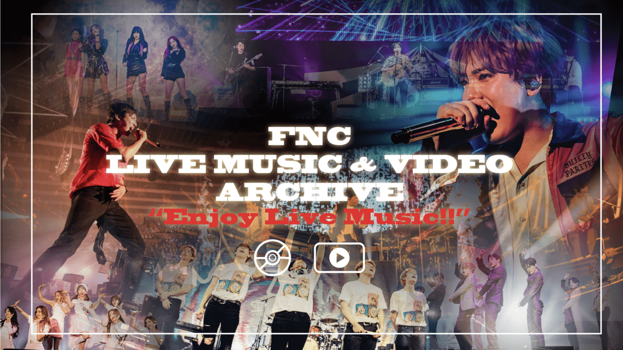 FNC LIVE MUSIC & VIDEO ARCHIVE ~Enjoy Live Music!!~